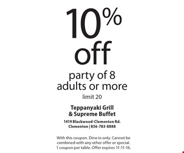 10% off party of 8 adults or more limit 20. With this coupon. Dine in only. Cannot be combined with any other offer or special. 1 coupon per table. Offer expires 11-11-16.