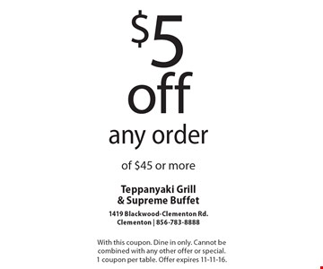 $5off any order of $45 or more. With this coupon. Dine in only. Cannot be combined with any other offer or special. 1 coupon per table. Offer expires 11-11-16.