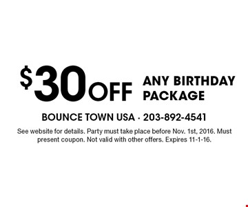 $30 Off ANY BIRTHDAY PACKAGE. See website for details. Party must take place before Nov. 1st, 2016. Must present coupon. Not valid with other offers. Expires 11-1-16.