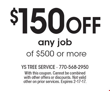 $150 OFF any job of $500 or more. With this coupon. Cannot be combined with other offers or discounts. Not valid other on prior services. Expires 2-17-17.