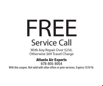 FREE Service Call With Any Repair Over $250, Otherwise $69 Travel Charge. With this coupon. Not valid with other offers or prior services. Expires 12/9/16.