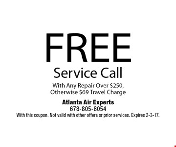 FREE Service Call. With Any Repair Over $250, Otherwise $69 Travel Charge. With this coupon. Not valid with other offers or prior services. Expires 2-3-17.