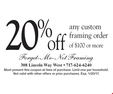20% off any custom framing order of $100 or more. Must present this coupon at time of purchase. Limit one per household. Not valid with other offers or prior purchases. Exp. 1/20/17.
