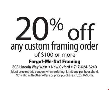 20% off any custom framing order of $100 or more. Must present this coupon when ordering. Limit one per household. Not valid with other offers or prior purchases. Exp. 6-16-17.