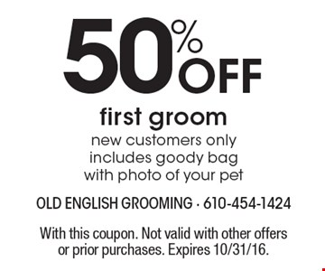 50% Off first groom new customers only includes goody bag with photo of your pet. With this coupon. Not valid with other offers or prior purchases. Expires 10/31/16.