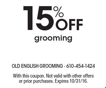 15% off grooming. With this coupon. Not valid with other offers or prior purchases. Expires 10/31/16.