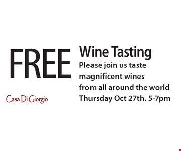 FREE Wine Tasting. Please join us taste magnificent wines from all around the world. Thursday Oct 27th. 5-7pm.