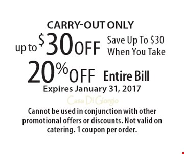 Up to $30 off. Save Up To $30 When You Take 20% off Entire Bill. Expires January 31, 2017. Carry-out ONLY. Cannot be used in conjunction with other promotional offers or discounts. Not valid on catering. 1 coupon per order.