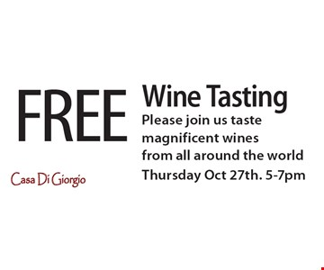 FREE Wine Tasting, Please join us taste magnificent wines from all around the world. Thursday Oct 27th. 5-7pm.