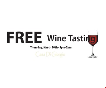 FREE Wine Tasting. Thursday, March 30th - 5pm-7pm