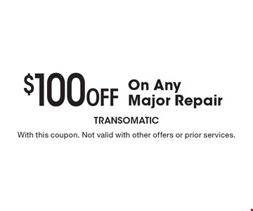 $100 Off On Any Major Repair. With this coupon. Not valid with other offers or prior services.