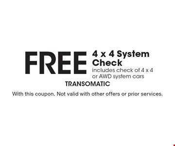 Free 4 x 4 System Check. Includes check of 4 x 4 or AWD system cars. With this coupon. Not valid with other offers or prior services.