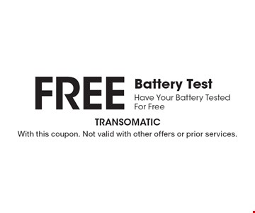 Free Battery TestHave Your Battery Tested For Free. With this coupon. Not valid with other offers or prior services.