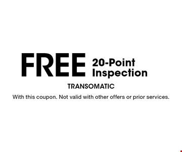Free 20-Point Inspection. With this coupon. Not valid with other offers or prior services.