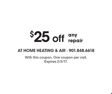 $25 off any repair. With this coupon. One coupon per visit. Expires 2/3/17.