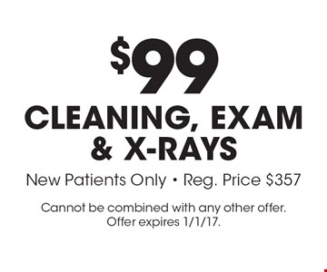 $99 Cleaning, exam & x-rays. New patients only. Reg. price $357. Cannot be combined with any other offer. Offer expires 1/1/17.