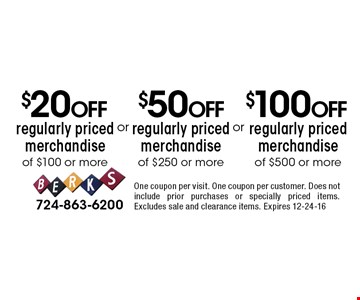 $50 Off regularly priced merchandise of $250 or more. $100 Off regularly priced merchandise of $500 or more. $20 Off regularly priced merchandise of $100 or more. One coupon per visit. One coupon per customer. Does not include prior purchases or specially priced items. Excludes sale and clearance items. Expires 12-24-16