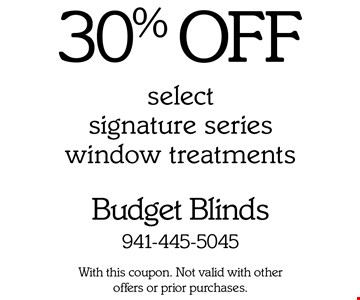 30% OFF select signature series window treatments. With this coupon. Not valid with other offers or prior purchases.