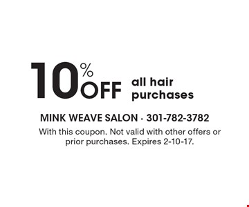 10% Off all hair purchases. With this coupon. Not valid with other offers or prior purchases. Expires 2-10-17.
