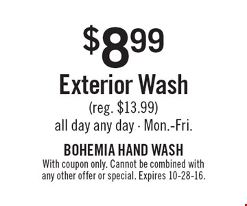 $8.99 Exterior Wash (reg. $13.99). All day any day. Mon.-Fri. With coupon only. Cannot be combined with any other offer or special. Expires 10-28-16.