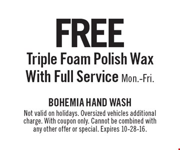 Free Triple Foam Polish Wax With Full Service. Mon.-Fri. Not valid on holidays. Oversized vehicles additional charge. With coupon only. Cannot be combined with any other offer or special. Expires 10-28-16.