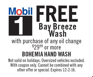 Free Bay Breeze Wash with purchase of any oil change $29.99 or more. Not valid on holidays. Oversized vehicles excluded. With coupon only. Cannot be combined with any other offer or special. Expires 12-2-16.