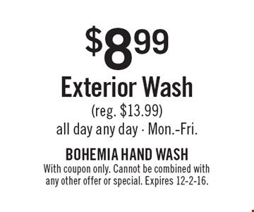 $8.99 Exterior Wash (reg. $13.99) all day any day. Mon.-Fri. With coupon only. Cannot be combined with any other offer or special. Expires 12-2-16.