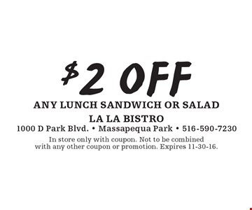 $2 off any lunch sandwich or salad. In store only with coupon. Not to be combined with any other coupon or promotion. Expires 11-30-16.