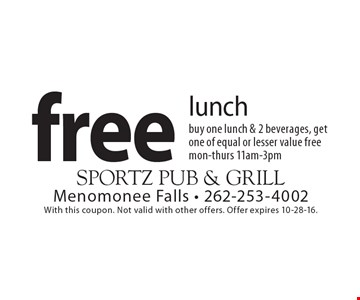 Free lunch buy one lunch & 2 beverages, get one of equal or lesser value free mon-thurs 11am-3pm. With this coupon. Not valid with other offers. Offer expires 10-28-16.