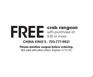 Free crab rangoon with purchase of $35 or more. Please mention coupon before ordering. Not valid with other offers. Expires 11/11/16.