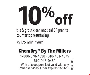 10% off tile & grout clean and seal OR granite countertop resurfacing ($175 minimum). With this coupon. Not valid with any other services. Offer expires 11/11/16. 053-PRS