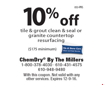 10% off tile & grout clean & seal or granite countertop resurfacing ($175 minimum). With this coupon. Not valid with anyother services. Expires 12-9-16.