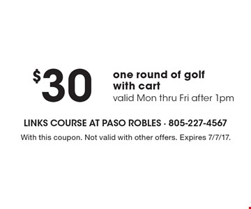 $30one round of golfwith cartvalid Mon thru Fri after 1pm. With this coupon. Not valid with other offers. Expires 7/7/17.
