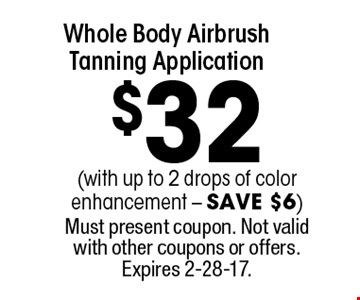 $32 whole body airbrush tanning application (with up to 2 drops of color enhancement. Save $6). Must present coupon. Not valid with other coupons or offers. Expires 2-28-17.