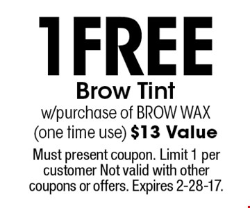 1 free brow tint w/purchase of brow wax (one time use). $13 Value. Must present coupon. Limit 1 per customer Not valid with other coupons or offers. Expires 2-28-17.