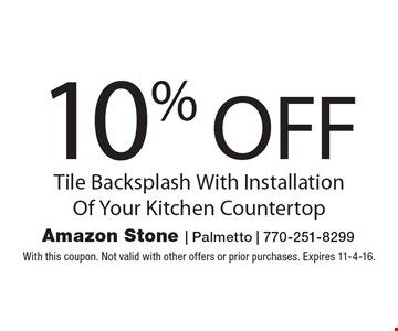 10% OFF Tile Backsplash With Installation Of Your Kitchen Countertop. With this coupon. Not valid with other offers or prior purchases. Expires 11-4-16.