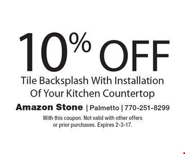 10% OFF Tile Backsplash With Installation Of Your Kitchen Countertop. With this coupon. Not valid with other offersor prior purchases. Expires 2-3-17.
