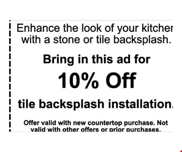 10% Off tile backsplash installationOffer valid with new countertop purchase. Not valid with other offers or prior purchases