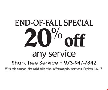 End-Of-Fall Special - 20% off any service. With this coupon. Not valid with other offers or prior services. Expires 1-6-17.