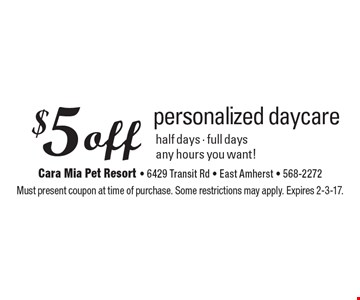 $5 off personalized daycare half days - full daysany hours you want!. Must present coupon at time of purchase. Some restrictions may apply. Expires 2-3-17.
