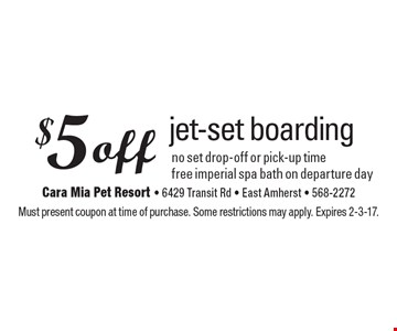 $5 off jet-set boarding. No set drop-off or pick-up time. Free imperial spa bath on departure day. Must present coupon at time of purchase. Some restrictions may apply. Expires 2-3-17.