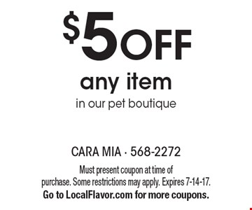 $5 OFF any item in our pet boutique. Must present coupon at time of purchase. Some restrictions may apply. Expires 7-14-17.Go to LocalFlavor.com for more coupons.