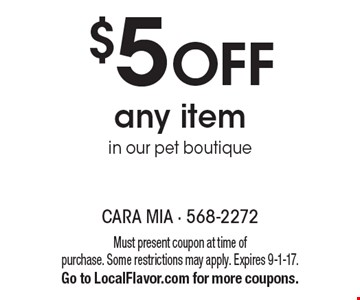 $5 OFF any item in our pet boutique. Must present coupon at time of purchase. Some restrictions may apply. Expires 9-1-17.Go to LocalFlavor.com for more coupons.