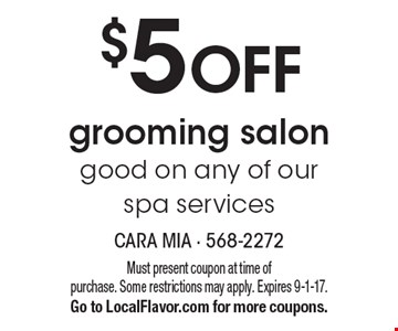 $5 OFF grooming salon good on any of our spa services. Must present coupon at time of purchase. Some restrictions may apply. Expires 9-1-17.Go to LocalFlavor.com for more coupons.