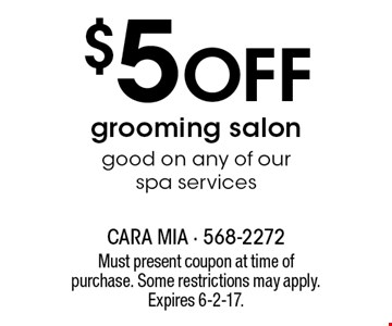 $5 off grooming salon. Good on any of our spa services. Must present coupon at time of purchase. Some restrictions may apply. Expires 6-2-17.
