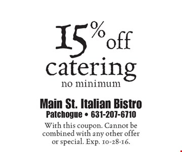 15% off catering, no minimum. With this coupon. Cannot be combined with any other offer or special. Exp. 10-28-16.