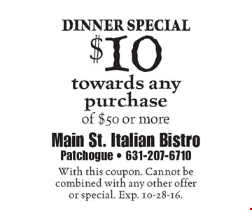 Dinner Special – $10 towards any purchase of $50 or more. With this coupon. Cannot be combined with any other offer or special. Exp. 10-28-16.