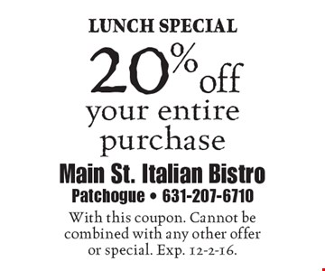 LUNCH SPECIAL 20% off your entire purchase. With this coupon. Cannot be combined with any other offer or special. Exp. 12-2-16.