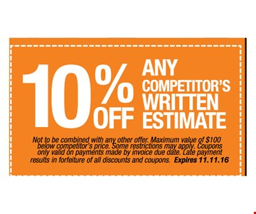 10% off any competitor's written estimate. Not to be combined with any other offer. Maximum value of $100 below competitor's price. Some restrictions may apply. Coupons only valid on payments made by invoice due date. Late payment results in forfeiture of all discounts and coupons.