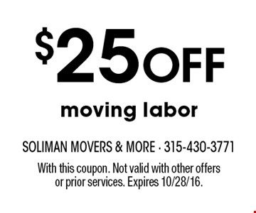 $25 OFF moving labor. With this coupon. Not valid with other offers or prior services. Expires 10/28/16.